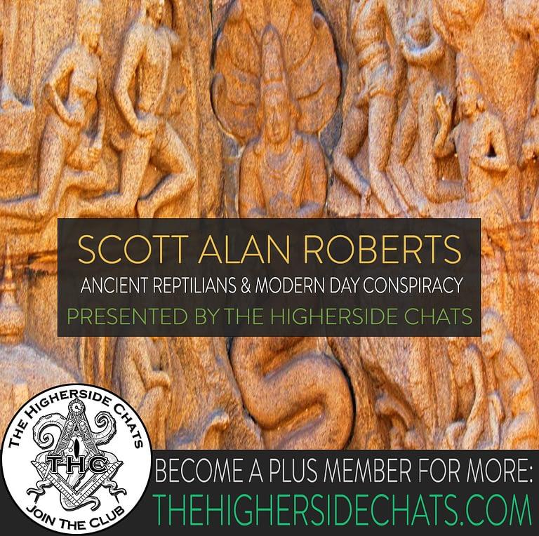 Scott Alan Roberts Reptilians Conspiracy on The Higherside Chats