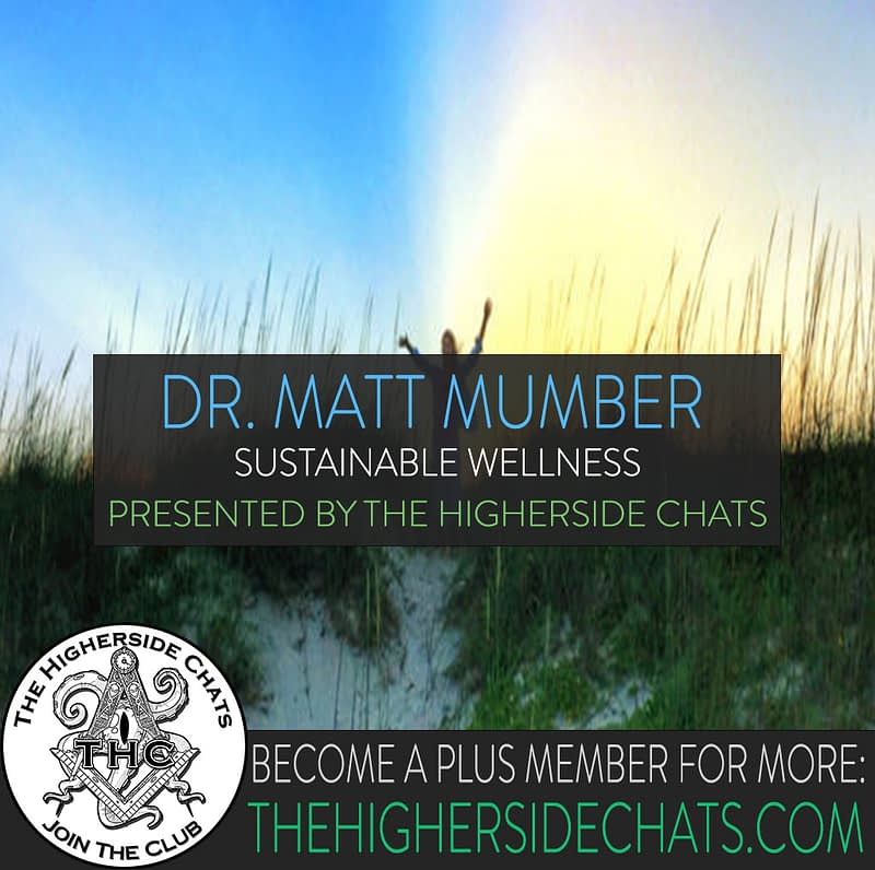 Dr Matt Mumber Interview Higherside Chats Podcast