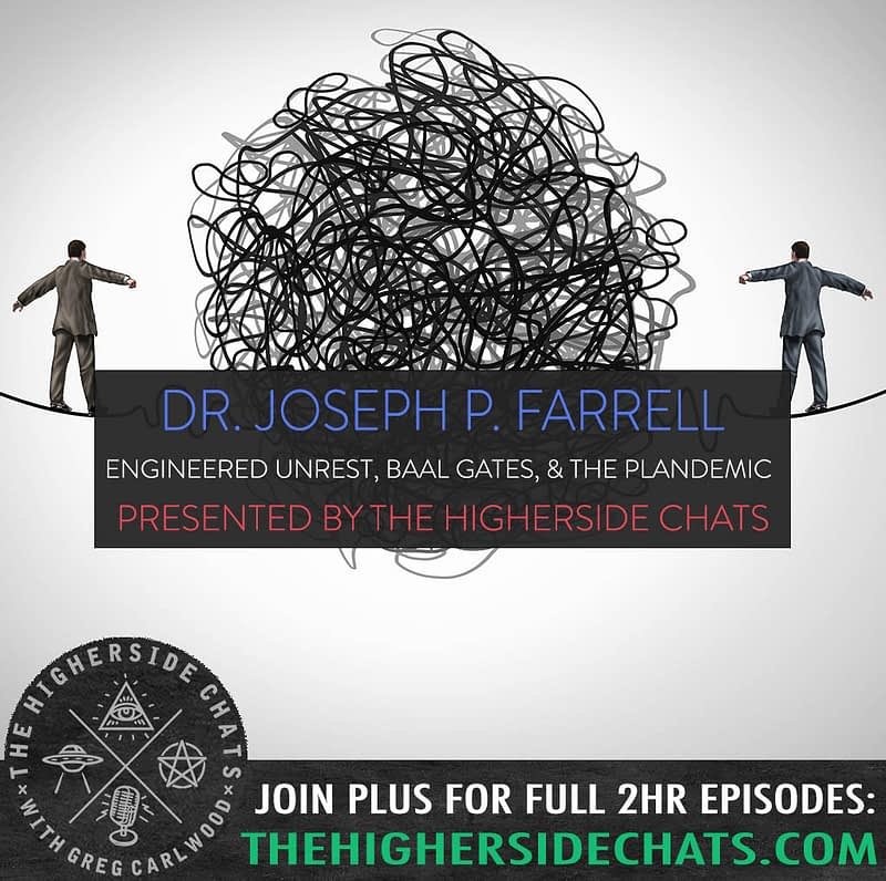 Joseph P Farrell Engineered Unrest Plandemic Baal Gates Conspiracy Interview on The Higherside Chats Podcast