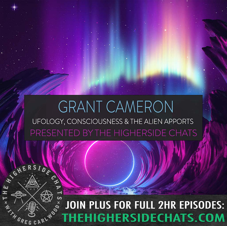 Grant Cameron On Ufology Consciousness Higherside Chats Podcast Interview