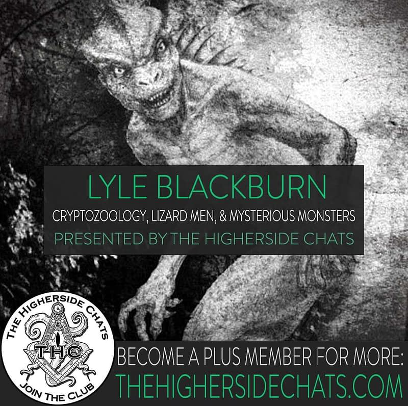 Lyle Blackburn Cryptozoology Lizard Men Interview on The Higherside Chats Conspiracy Podcast