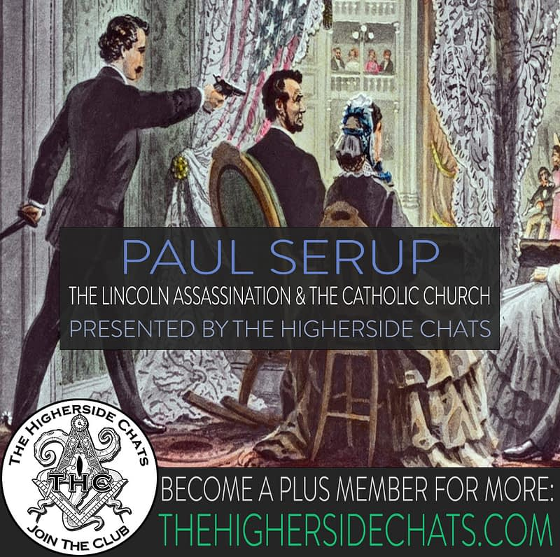 Paul Serup Lincoln Interview on The Higherside Chats conspiracy podcast