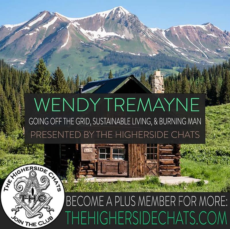 Wendy Tremayne Going off grid sustainable living Interview on The Higherside Chats Podcast