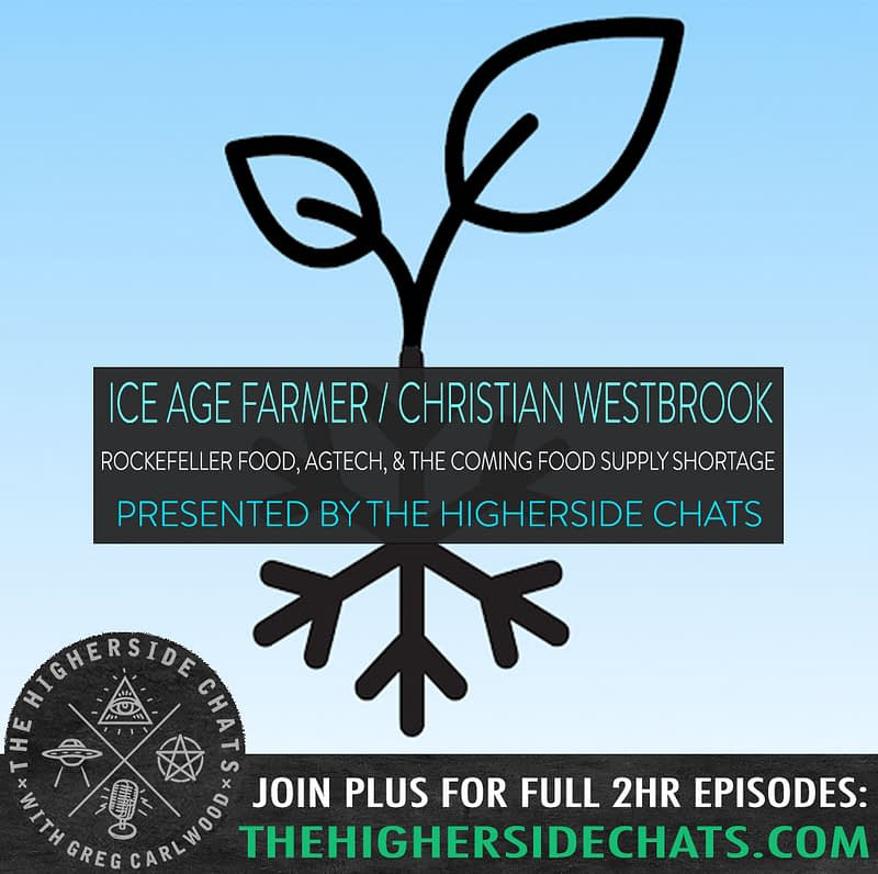 Ice Age Farmer Christian Westbrook Rockefeller Food AgeTech Food Collapse Interview on The Higherside Chats