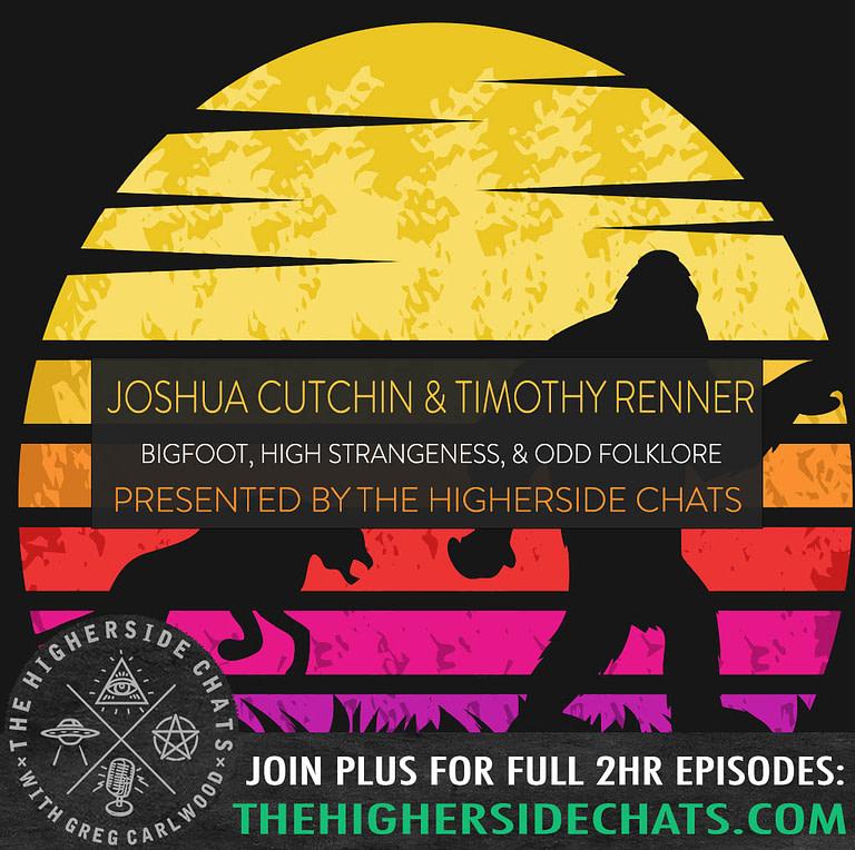 Joshua Cutchin Timothy Renner On The Higherside Chats Bigfoot Interview