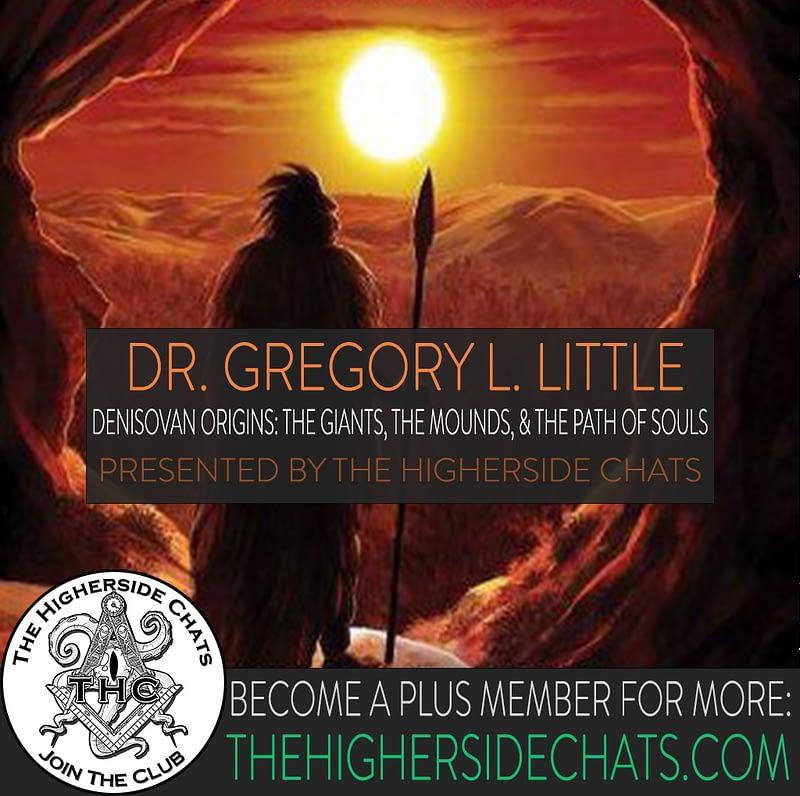 Dr Greg Little on Denisovan Origins giants mounds path of souls on the higherside chats podcast