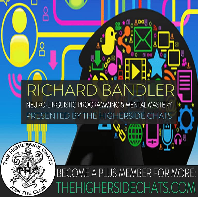 Richard Bandler Neuro Linguistic Programming Interview on The Higherside Chats Podcast