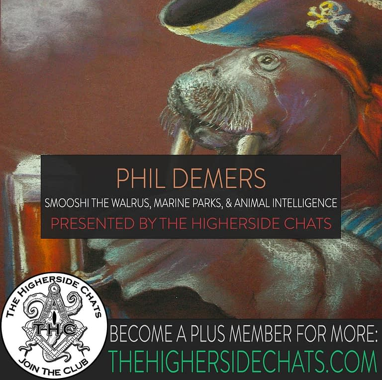 Phil Demers Animal Intelligence Smoochi Walrus Interview on The Higherside Chats Podcast