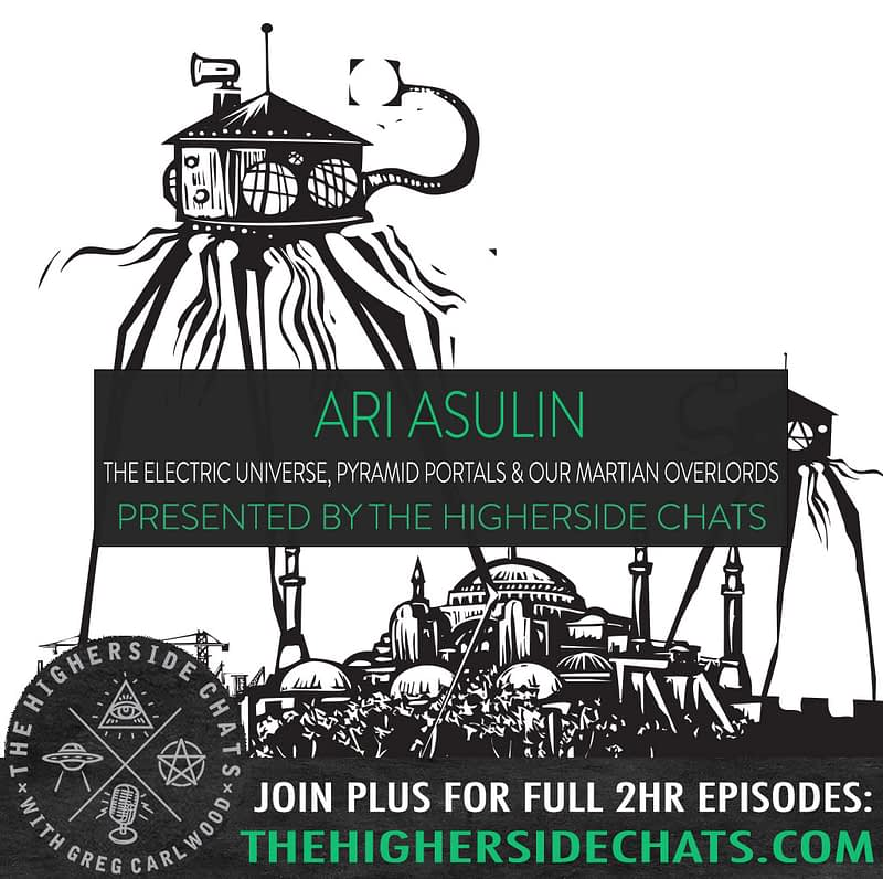 Ari Asulin Electric Universe Pyramid Portals Martial Overlords Interview on The Higherside Chats Podcast