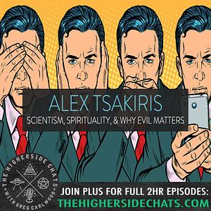 Alex Tsakiris Skeptiko Evil Consciousness Interview On The Higherside Chats Podcast