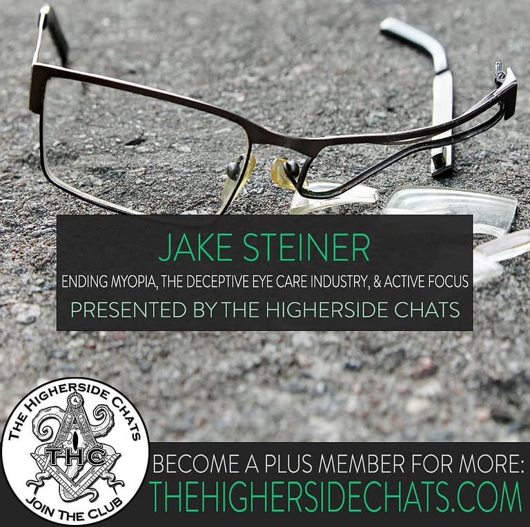 Jake Steiner End Myopia Active Focus Interview on The Higherside Chats Podcast