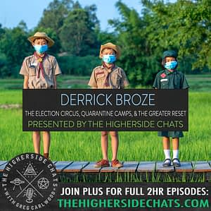 Derrick Broze Quarentine Camps Great Reset Interview on The Higherside Chats Podcast