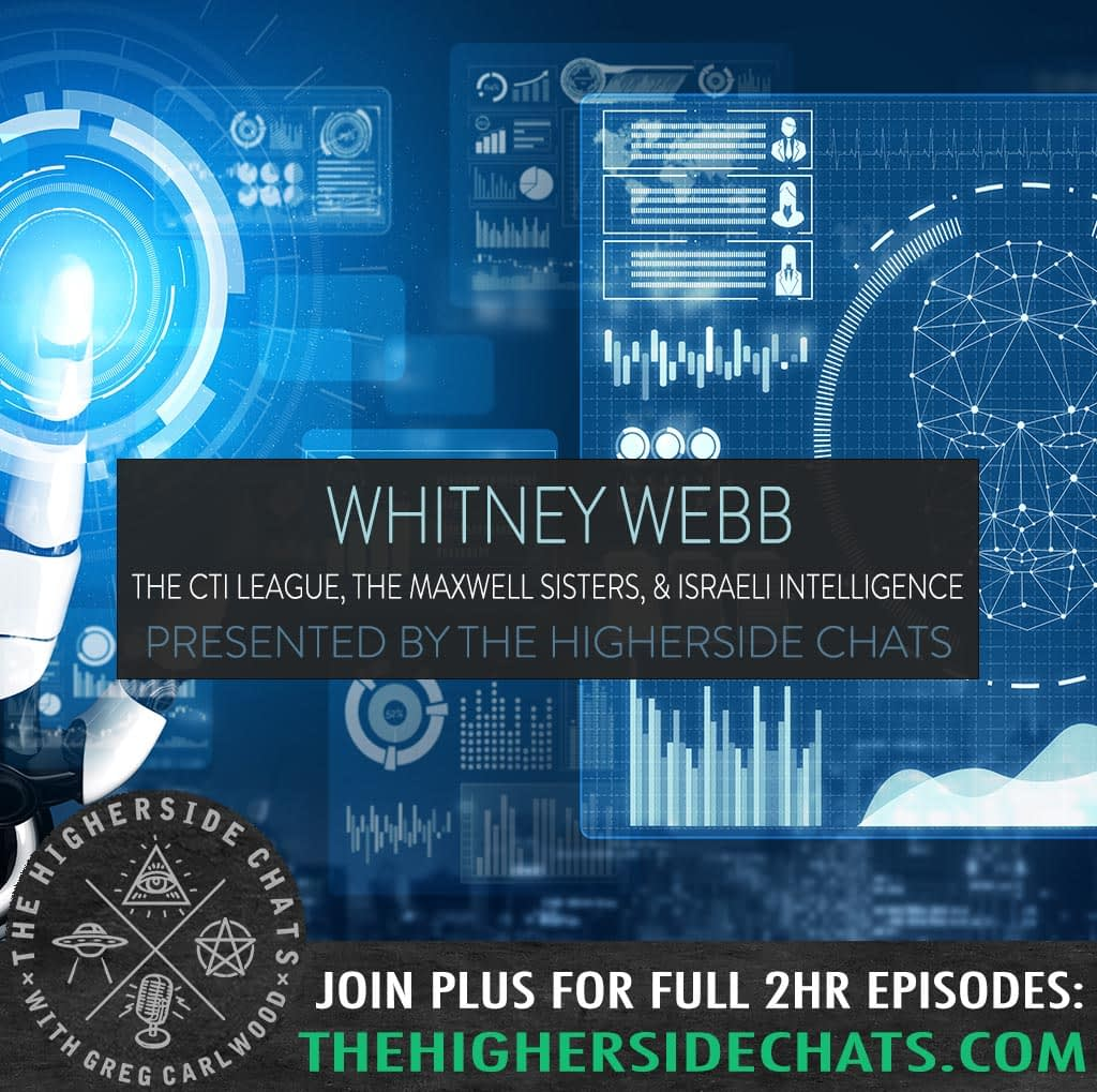 Whitney Webb CTI league ghislane maxwell epstien conspiracy interview on the higherside chats podcast