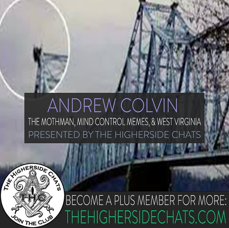 Andrew Colvin Mothman Conspiracies Mind Control Interview on The Higherside Chats Podcast