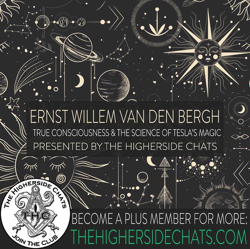 Ernst Willem Van Den Bergh Interview Tesla Science Magic on The Higherside Chats Podcast