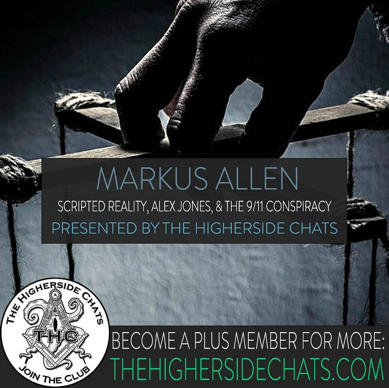 Markus Allen Scripted Reality 911 Conspiracy Interview on The Higherside Chats Podcast