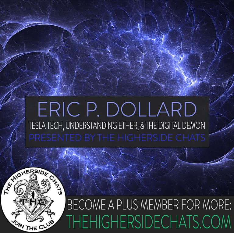 Eric Dollard Talks Tesla Tech and Ether on The Higherside Chats Podcast Interview