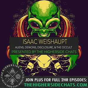 Isaac Weishaupt | Aliens, Demons, Disclosure, & The Occult