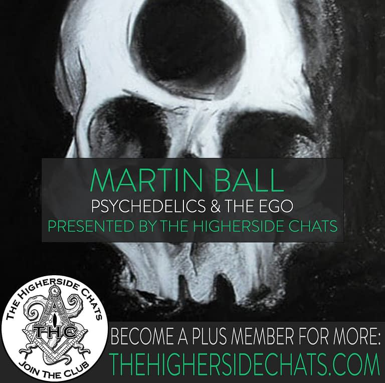 Martin Ball interview on psychedelics and ego on The Higherside Chats podcast