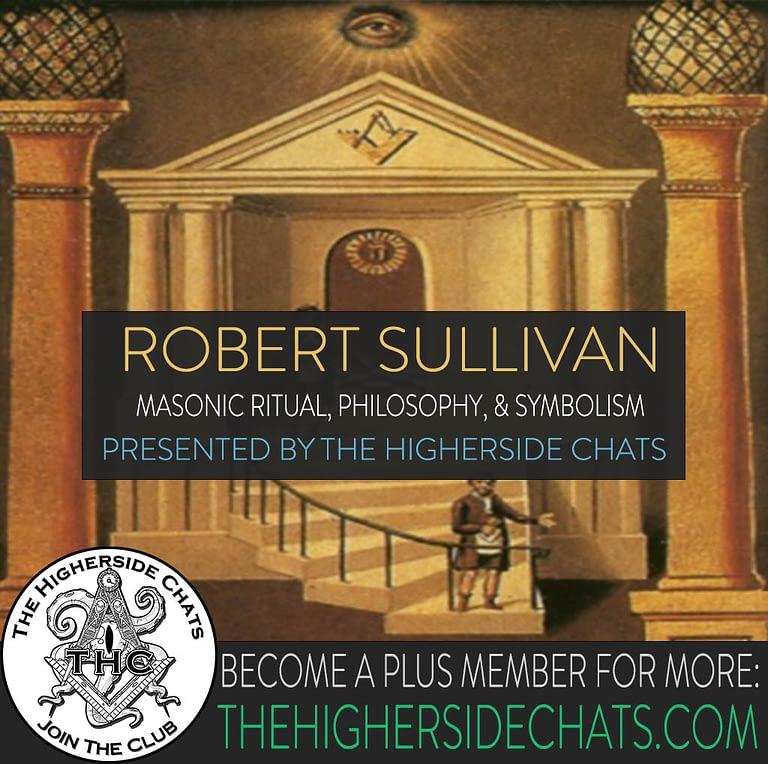 Robert Sullivan Secrets of Masonic Ritual Philosophy Symbolism Interview on The Higherside Chats Podcast