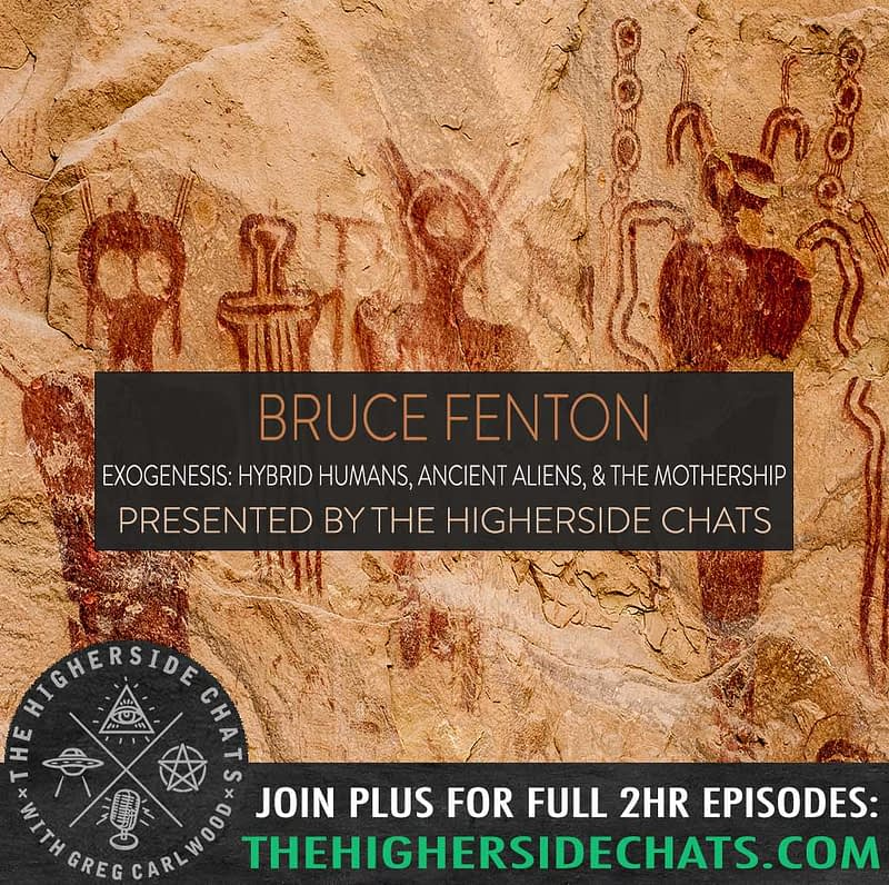 Bruce Fenton talked Exogensis Hybrid Humans and Ancient Aliens on The Higherside Chats Podcast Interview