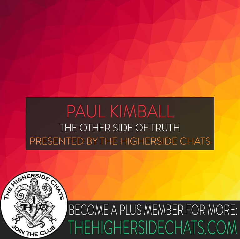 Paul Kimball Other Side of Truth Interview on The Higherside Chats Podcast