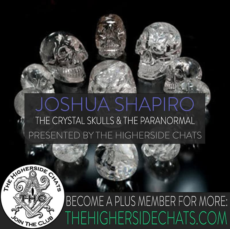 Joshua Shapiro Crystal Skulls Interview on The Higherside Chats podcast