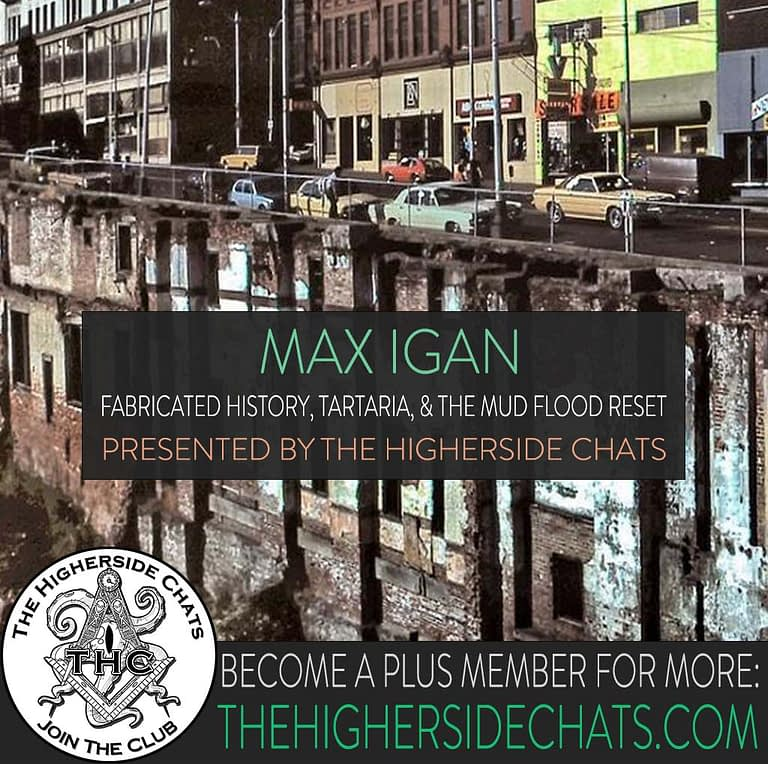 Max Igan Tartaria History Mud Flood Interview on The Higherside Chats Podcast
