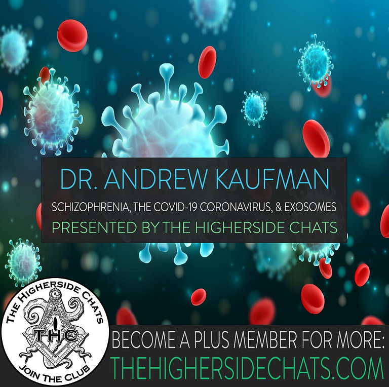 Dr Andrew Kaufman Covid Coronavirus Conspiracy On The Higherside Chats Podcast Interview