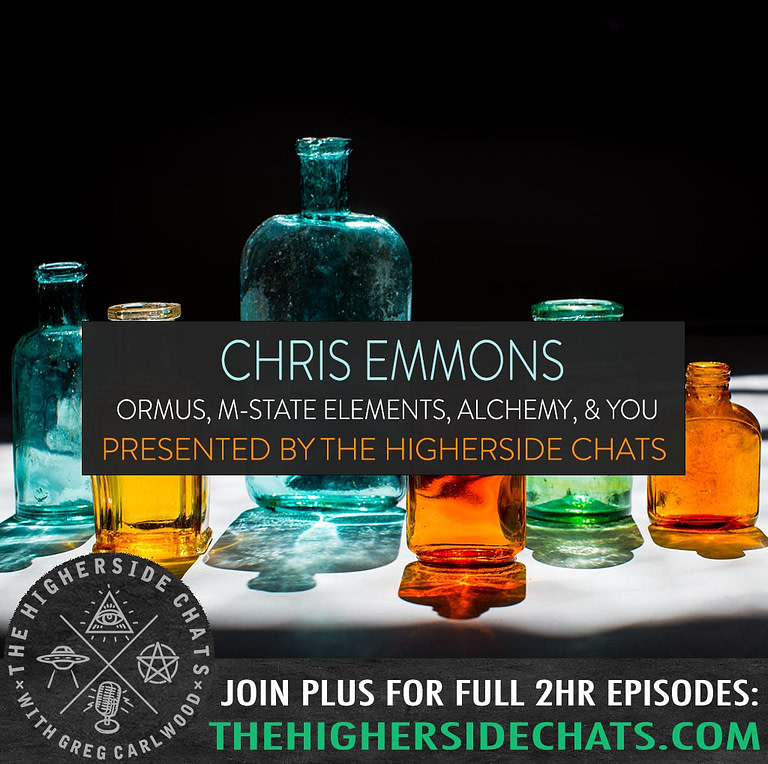 Chris Emmons Ormus Alchemy Interview on The Higherside Chats Podcast