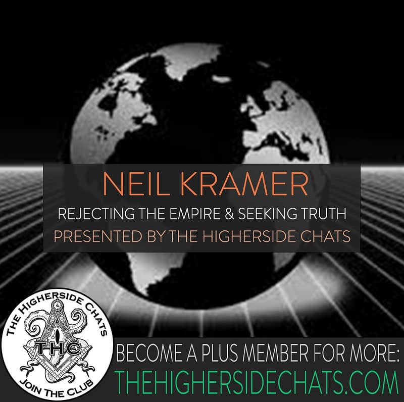 Neil Kramer Empire Truth Interview on The Higherside Chats Conspiracy Podcast