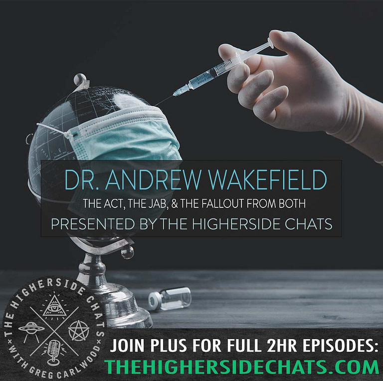 Dr Andrew Wakefield Vaccine Act Interview On The Higherside Chats Podcast