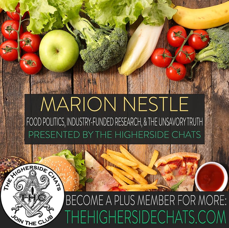 Marion Nestle talks food politics and unsavory truth on the higherside chats podcast