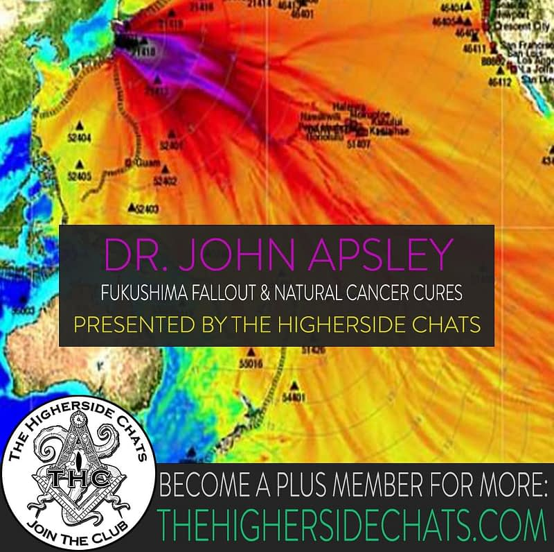 Dr John Apsley Fukushima Cancer Cures Interview on The Higherside Chats Podcast