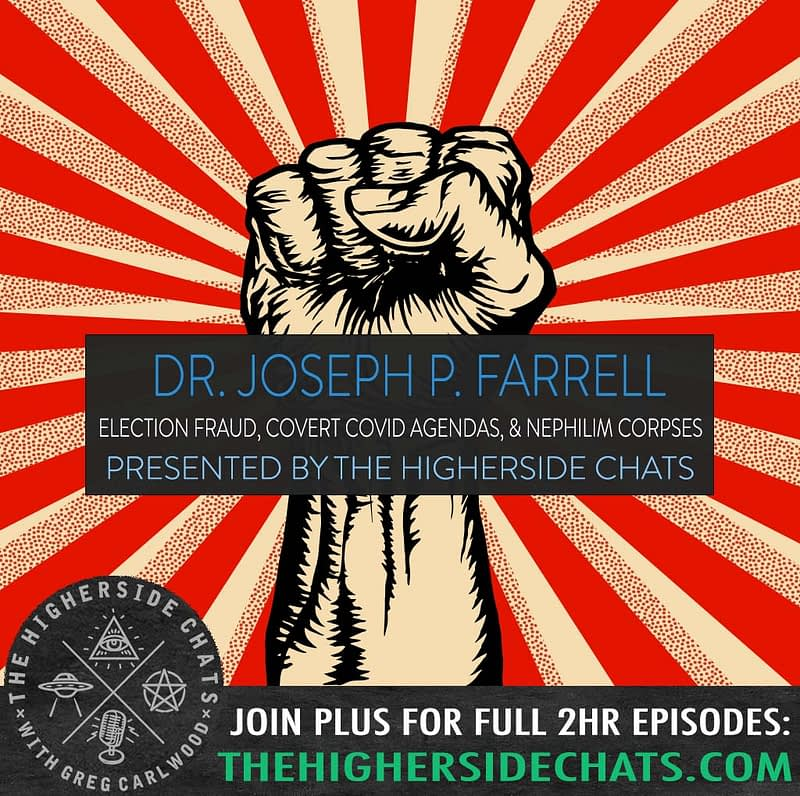 Dr Joseph P Farrell Election Fraud 2020 Interview on The Higherside Chats Podcast