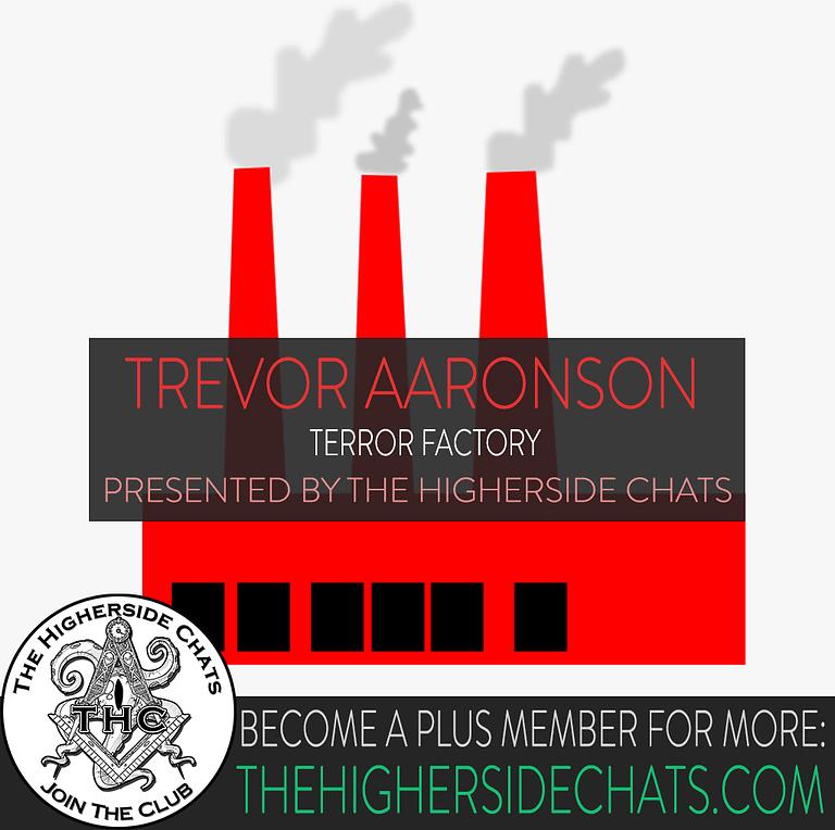 Trevor Aaronson Terror Factory Interview Higherside Chats Podcast