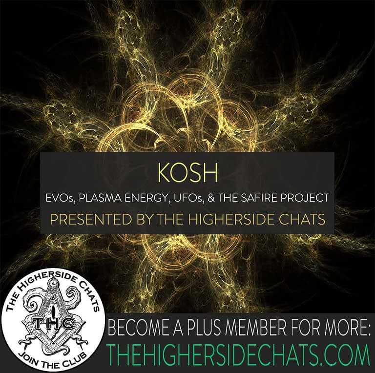 Kosh Plasma Energy Safire Project Evos Intervierw on The Higherside Chats Podcast