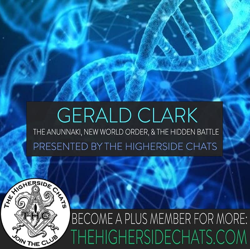 Gerald Clark Interview on the Anunnaki New World Order Interview on The Higherside Chats Podcast