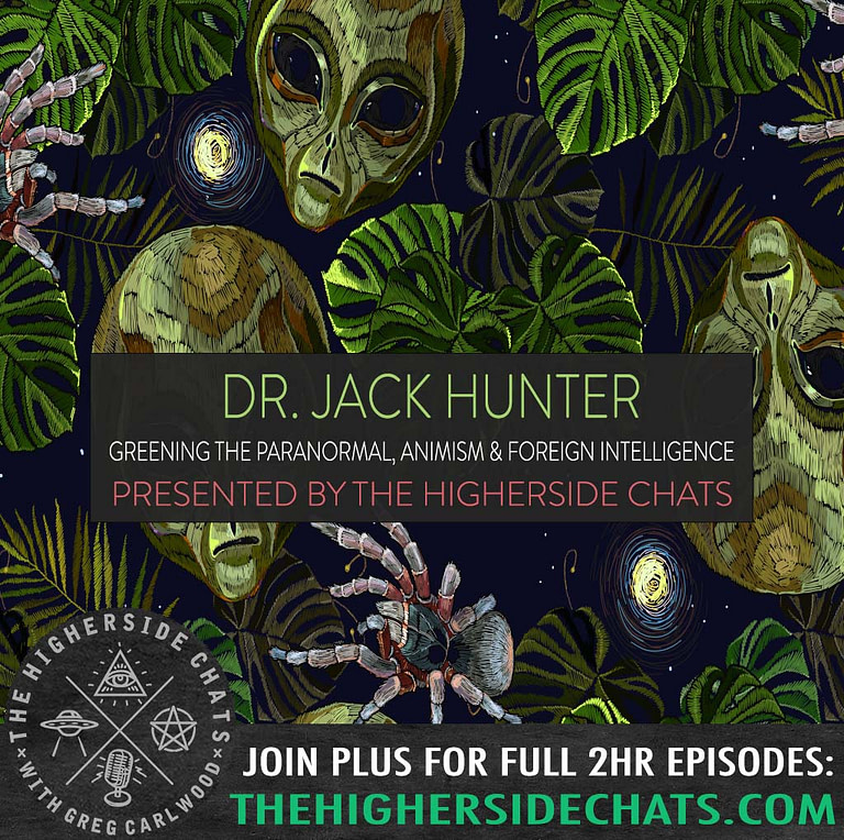 Dr Jack Hunter Greening the paranormal interview on The Higherside Chats podcast