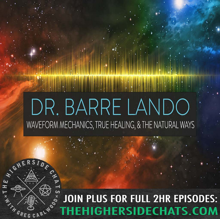 Dr Barre Lando Waveform Mechanics Interview on The Higherside Chats Podcast