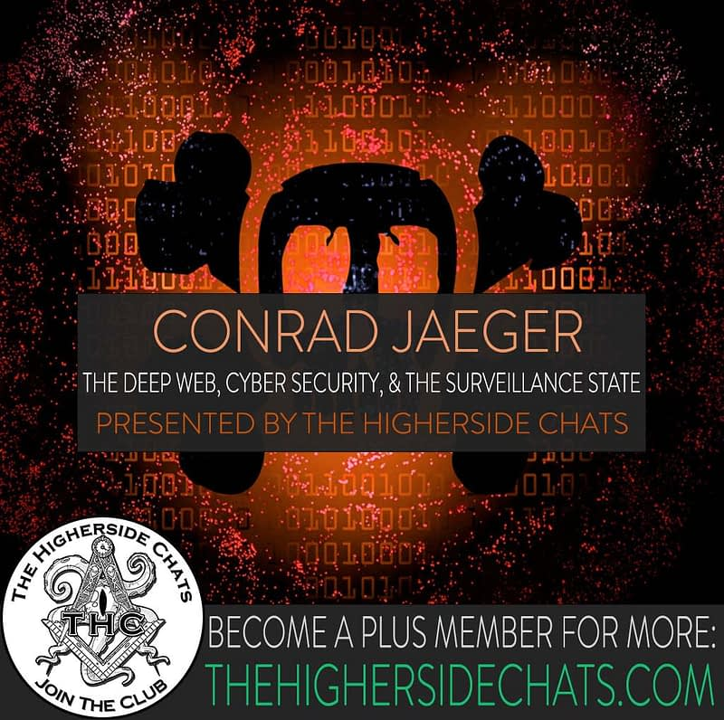 Conrad Jaeger Deep Web Surveillance state interview on the higherside chats podcast