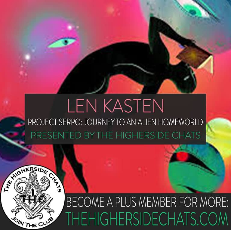 Len Kasten Project Serpo Interview on The Higherside Chats Podcast