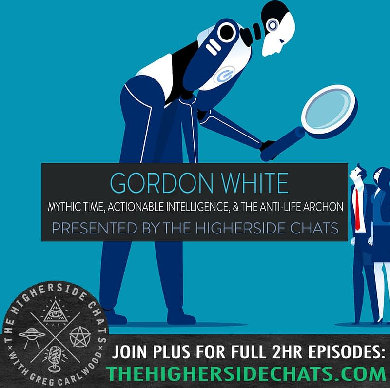 Gordon White on Time Actionable Intellgence Archon Conpsiracy Interview on The Higherside Chats Podcast