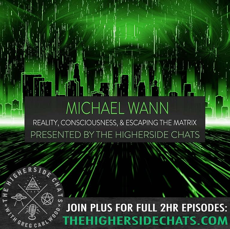 Michael Wann Matrix Consciousness Interview on The Higherside Chats Podcast