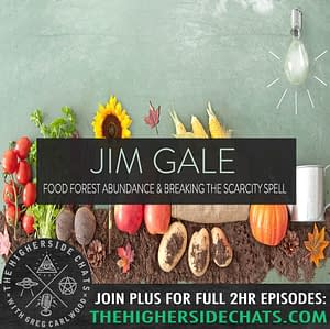 Jim Gale | Food Forest Abundance & Breaking The Scarcity Spell