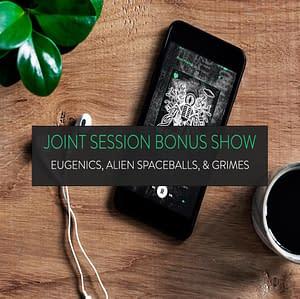 Joint Session Bonus Show | Eugenics, Alien Spaceballs, & Grimes