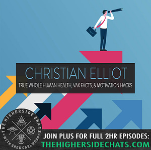 Christian Elliot True Whole Human Health Interview on The Higherside Chats Podcast