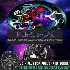 Pierre Sabak Holographic Culture Interview on The Higherside Chats Podcast