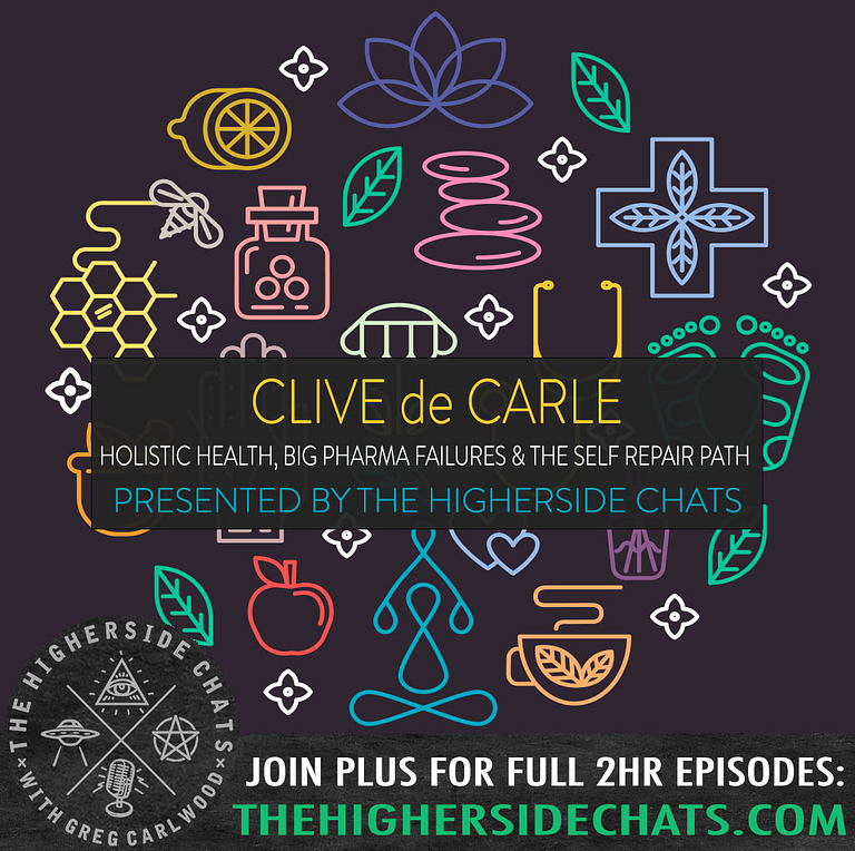 Clive de Carle holistic health interview big pharma conspiracy on the higherside chats podcast