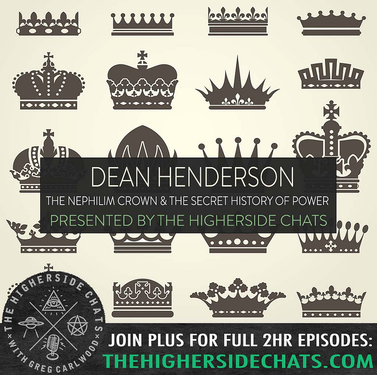 Dean Henderson Nephilim Crown Conspiracy Power Interview On The Higherside Chats Podcast